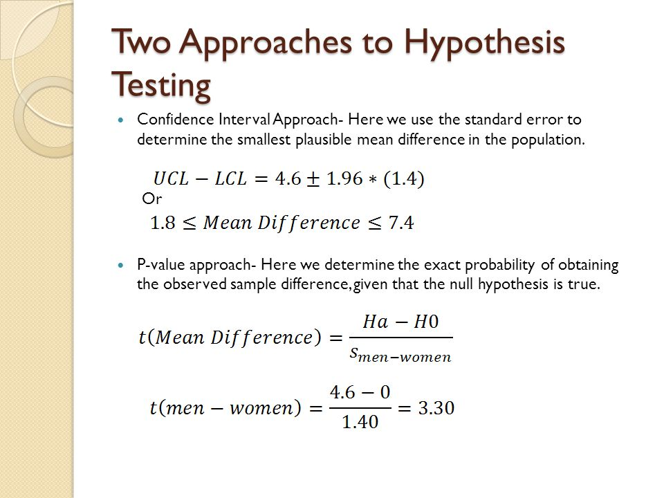 Two Approaches to Hypothesis Testing Confidence Interval Approach- Here we use the standard error to determine the smallest plausible mean difference