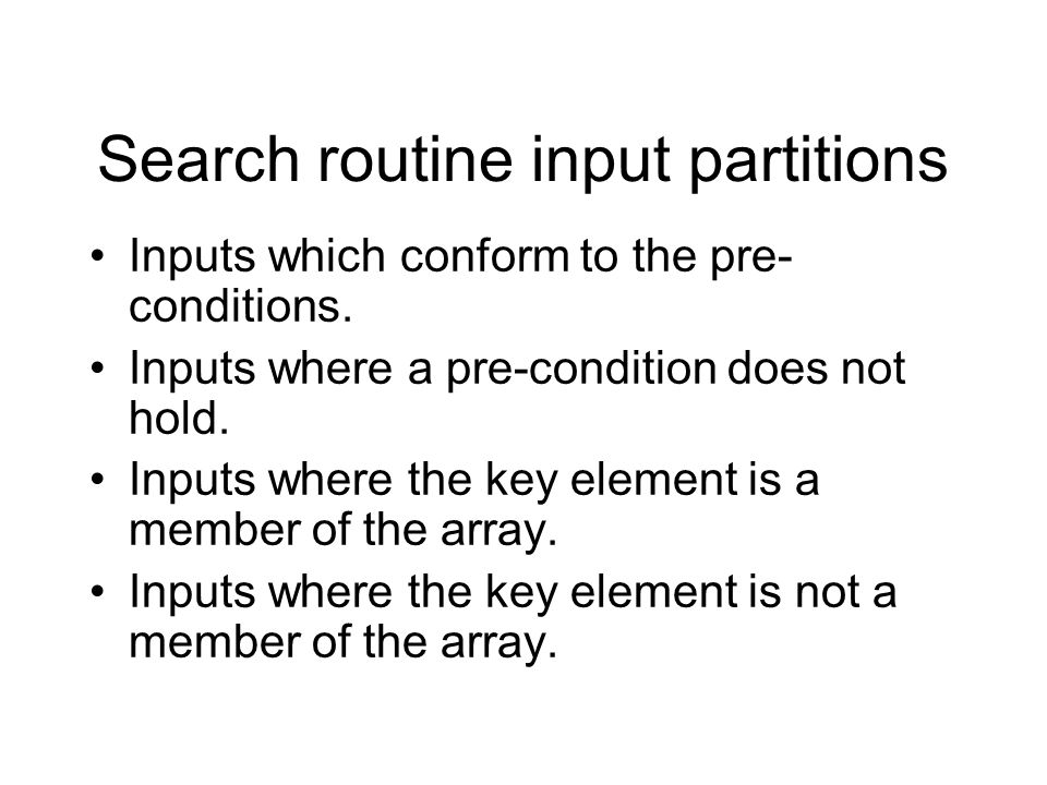 Inputs which conform to the pre- conditions. Inputs where a pre-condition does not hold.