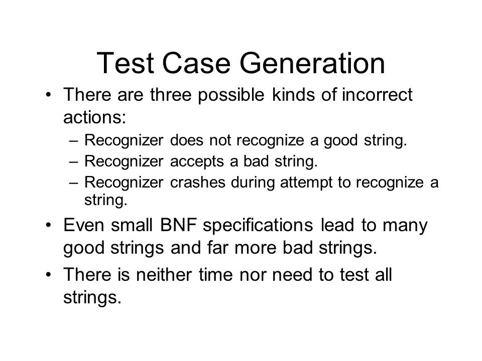 Test Case Generation There are three possible kinds of incorrect actions: –Recognizer does not recognize a good string.
