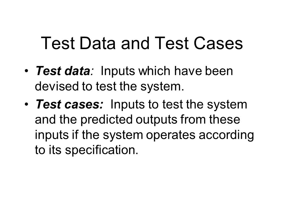 Test data: Inputs which have been devised to test the system.