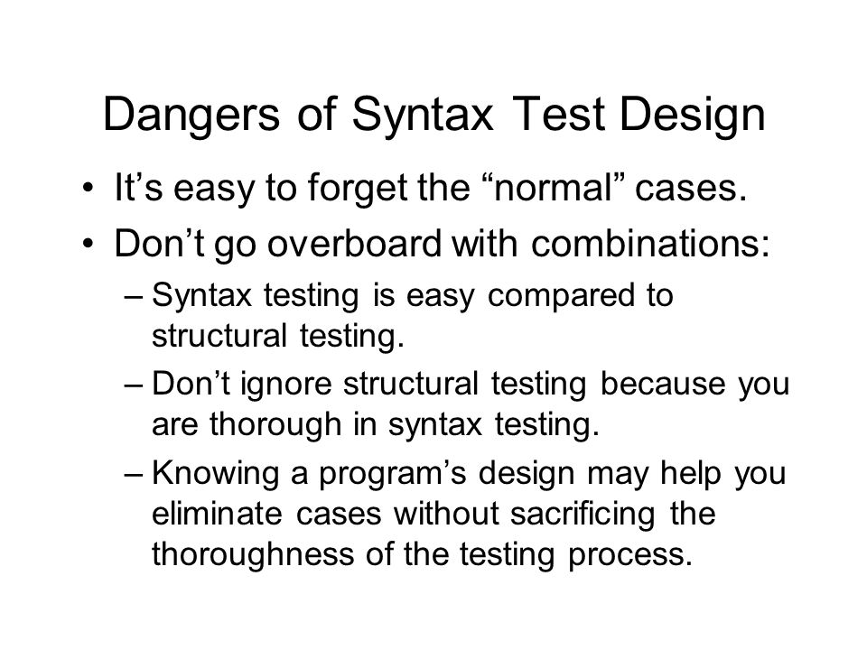 Dangers of Syntax Test Design Its easy to forget the normal cases.