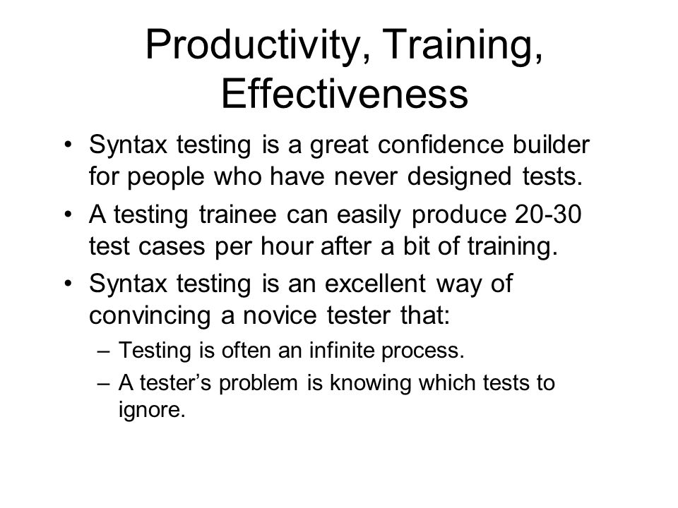 Productivity, Training, Effectiveness Syntax testing is a great confidence builder for people who have never designed tests.