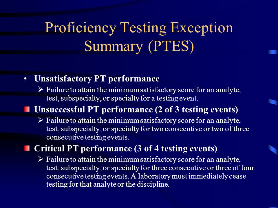 PT Grading Policy Minimum passing score of 80%, 100% for ABO/Rh & Compatibility testing Passing grades on PT surveys with 5 challenges will require 4