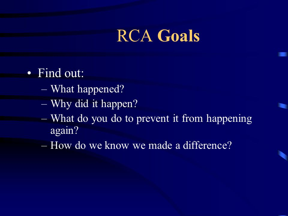 How do we do Root Cause Analysis? Said simply, Root Cause Analysis is asking why the problem occurred, and then continuing to ask why that happened un