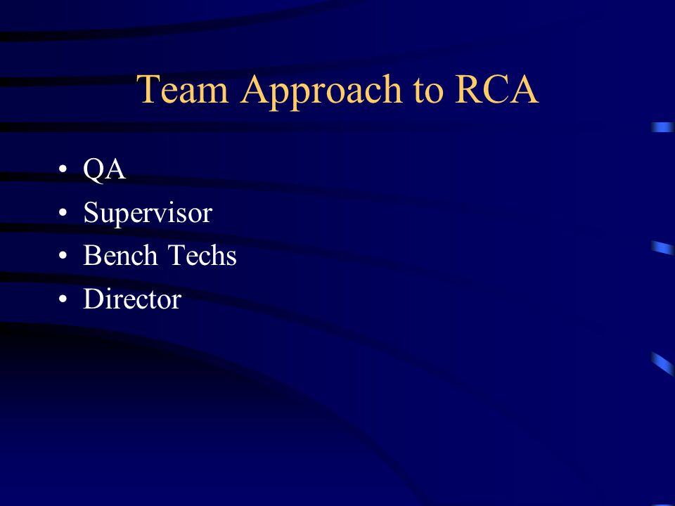 RCA Goals Find out: –What happened? –Why did it happen? –What do you do to prevent it from happening again? –How do we know we made a difference?