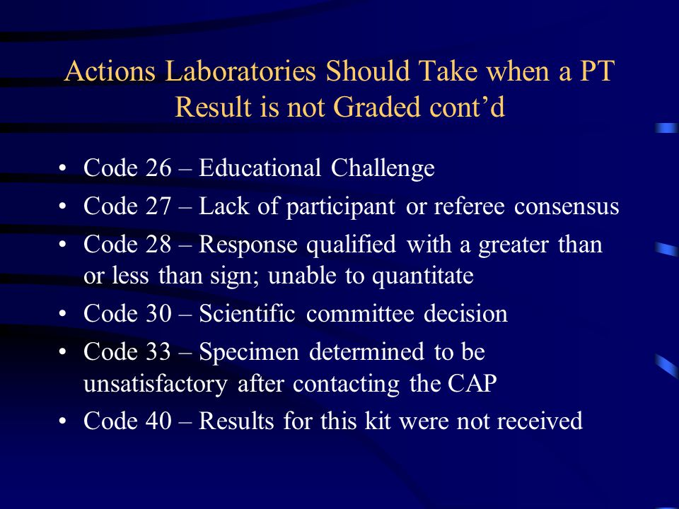Actions Laboratories Should Take when a PT Result is not Graded Code 11 – unable to analyze Code 20 – No appropriate target/response cannot be graded