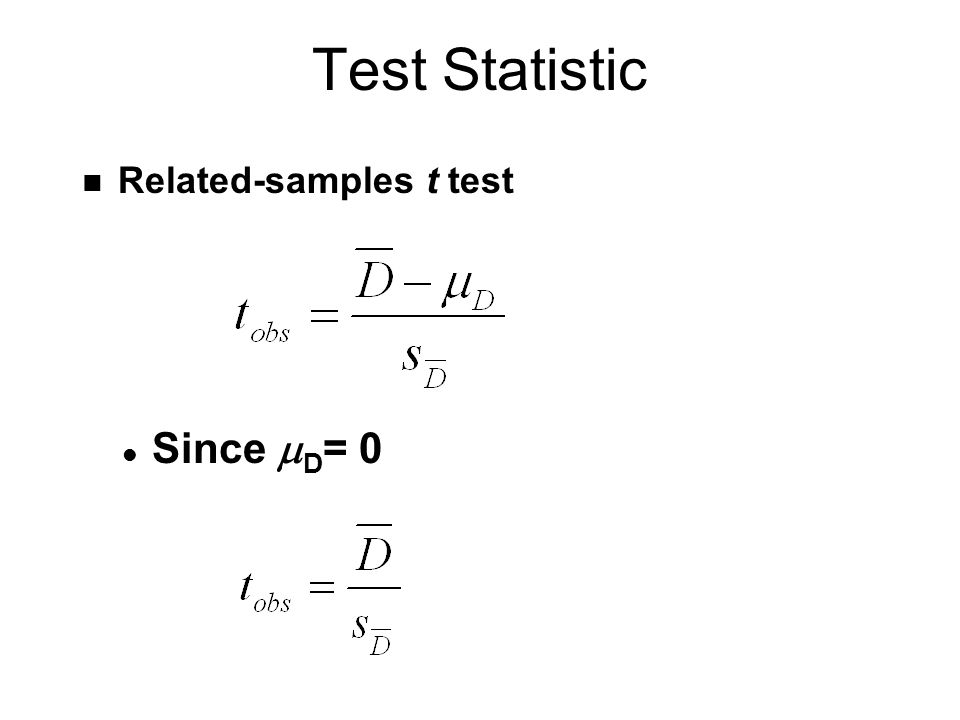Test Statistic n Related-samples t test Since D = 0