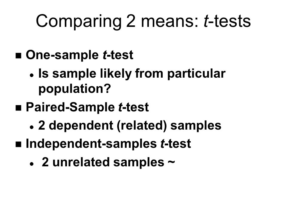 Comparing 2 means: t-tests n One-sample t-test l Is sample likely from particular population.