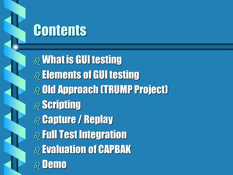 Contents b What is GUI testing b Elements of GUI testing b Old Approach (TRUMP Project) b Scripting b Capture / Replay b Full Test Integration b Evalu