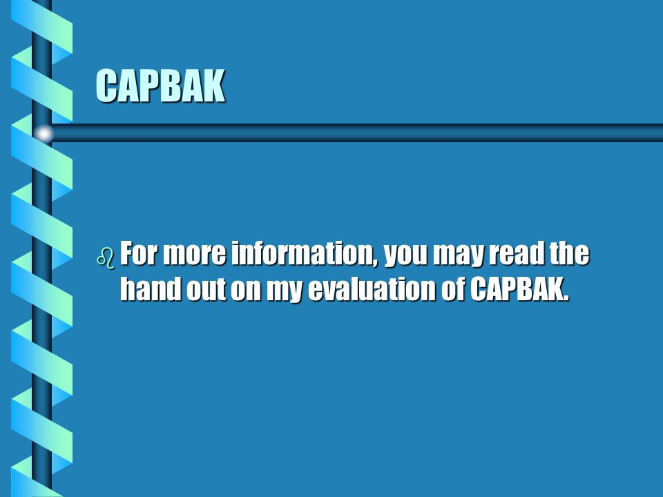 CAPBAK b For more information, you may read the hand out on my evaluation of CAPBAK.