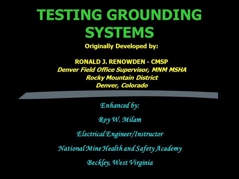 TESTING GROUNDING SYSTEMS Originally Developed by: RONALD J.