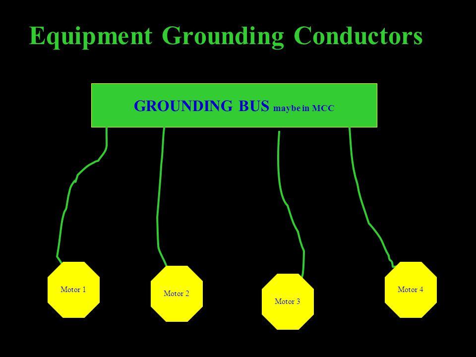 Equipment Grounding Conductors GROUNDING BUS maybe in MCC Motor 1 Motor 2 Motor 4 Motor 3