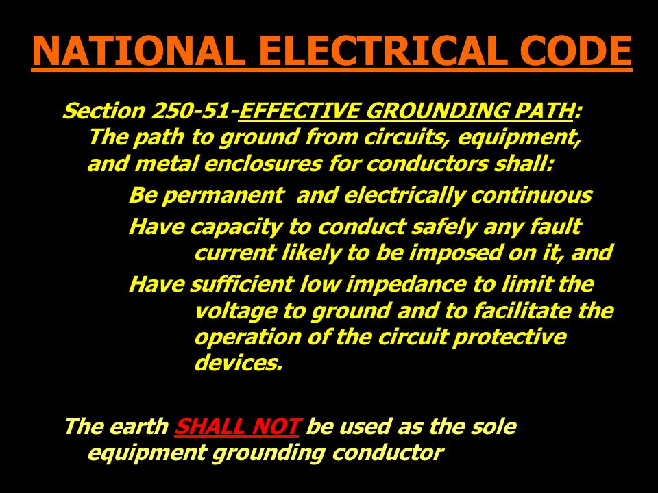 NATIONAL ELECTRICAL CODE Section 250-51-EFFECTIVE GROUNDING PATH: The path to ground from circuits, equipment, and metal enclosures for conductors sha
