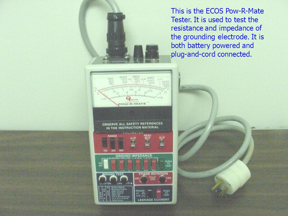 This is the ECOS Pow-R-Mate Tester. It is used to test the resistance and impedance of the grounding electrode. It is both battery powered and plug-an