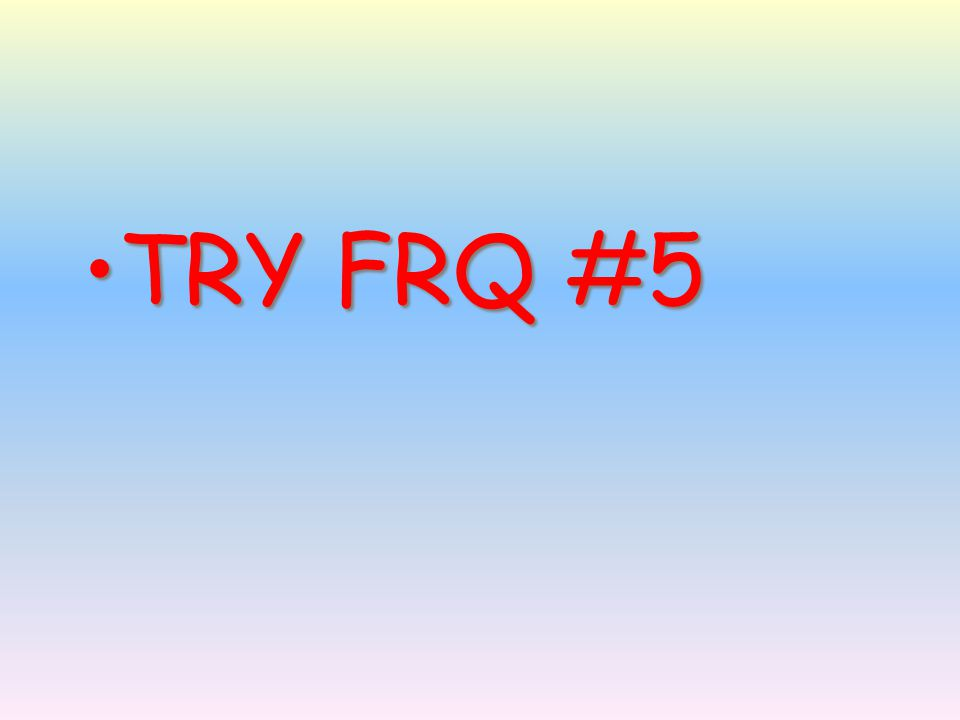 TRY FRQ #5TRY FRQ #5