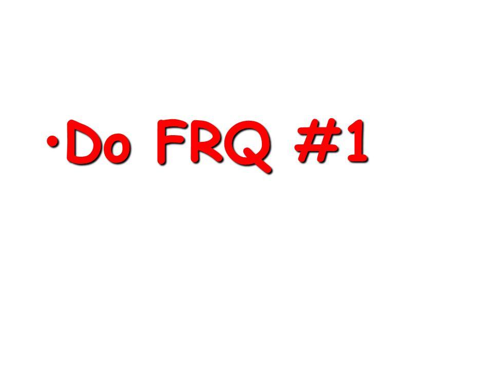 Do FRQ #1Do FRQ #1