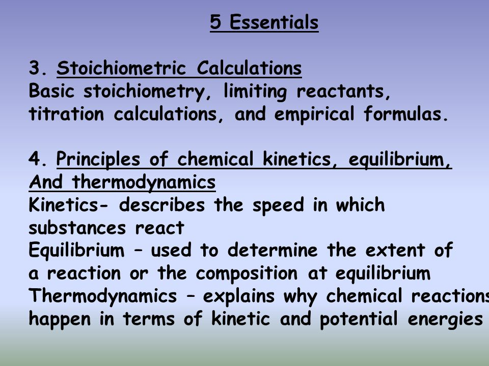 5 Essentials 3. Stoichiometric Calculations Basic stoichiometry, limiting reactants, titration calculations, and empirical formulas. 4. Principles of
