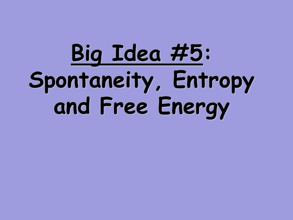 Big Idea #5: Spontaneity, Entropy and Free Energy