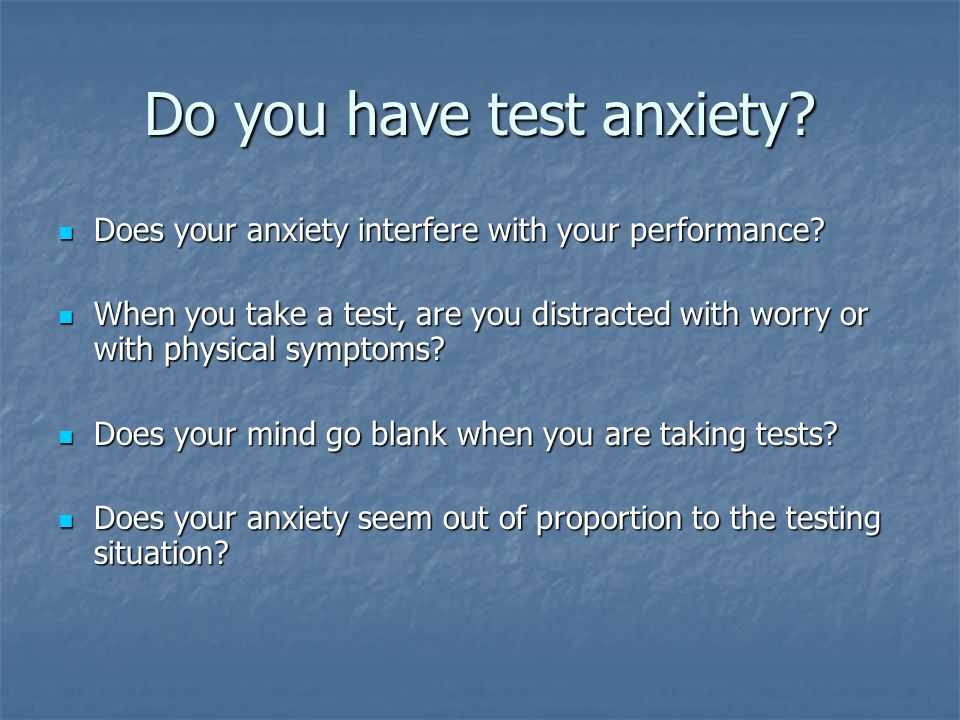 Some anxiety (or emotional arousal) actually improves performance.