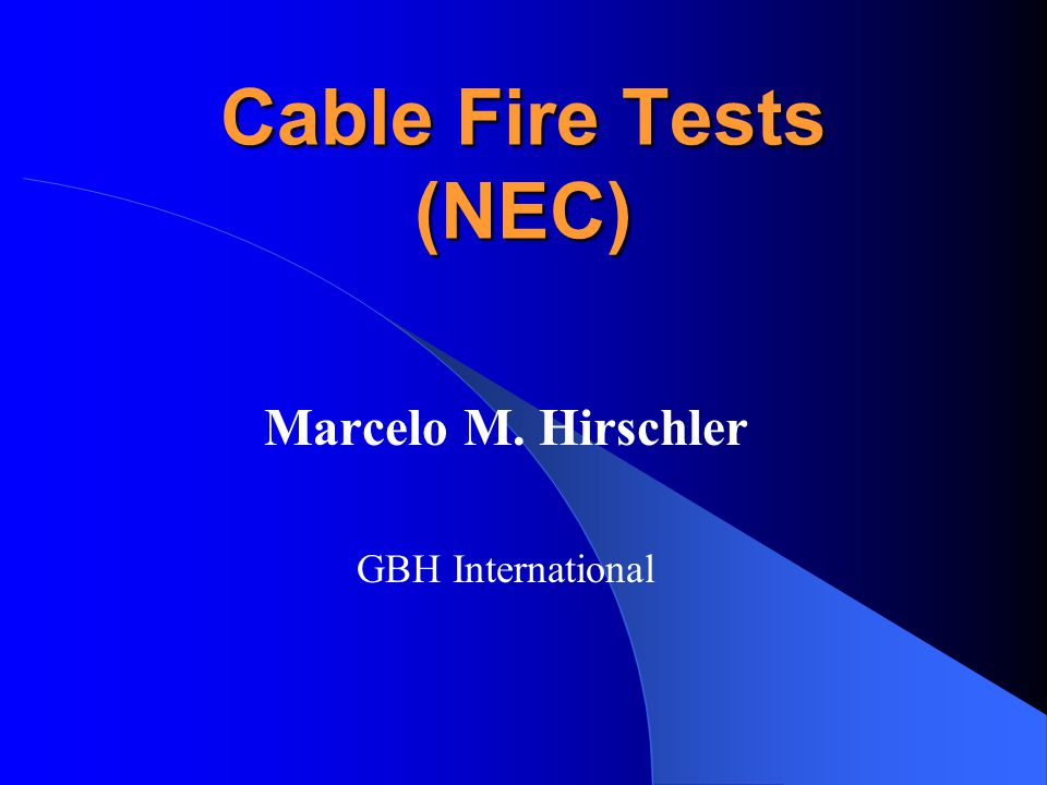 Cable Fire Tests (NEC) Marcelo M. Hirschler GBH International
