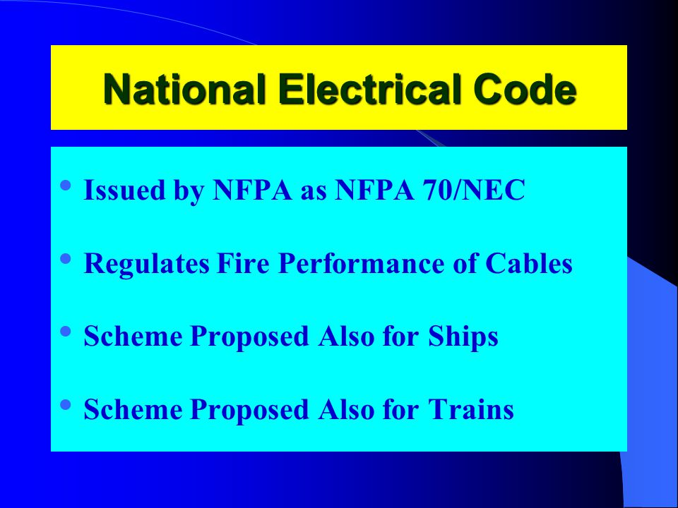 National Electrical Code Issued by NFPA as NFPA 70/NEC Regulates Fire Performance of Cables Scheme Proposed Also for Ships Scheme Proposed Also for Trains