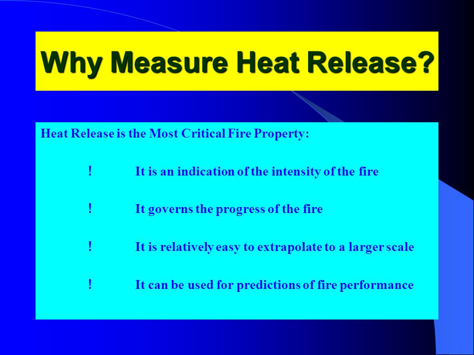Why Measure Heat Release.Heat Release is the Most Critical Fire Property: .