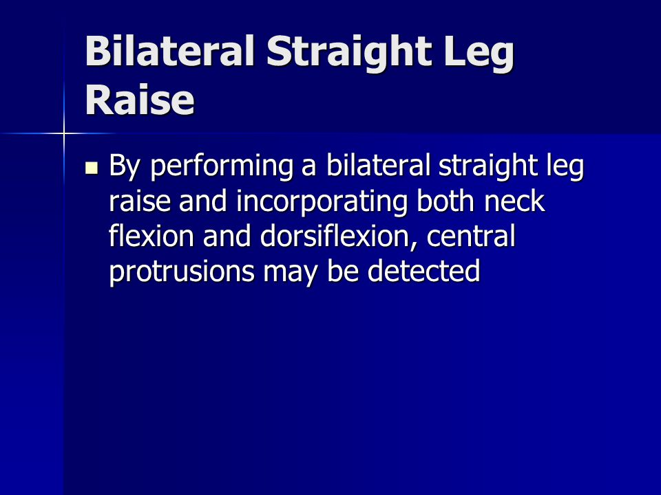 Bilateral Straight Leg Raise By performing a bilateral straight leg raise and incorporating both neck flexion and dorsiflexion, central protrusions ma
