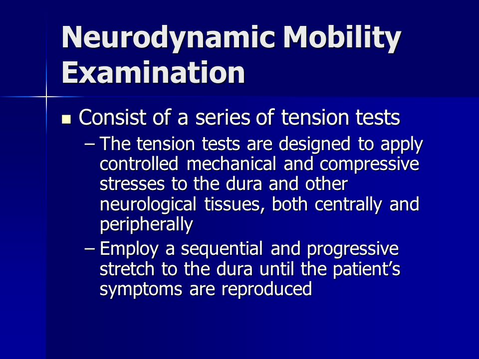 Neurodynamic Mobility Examination Positive symptoms for the presence of neuropathic dysfunction include pain, paresthesia, and spasm Positive symptoms for the presence of neuropathic dysfunction include pain, paresthesia, and spasm