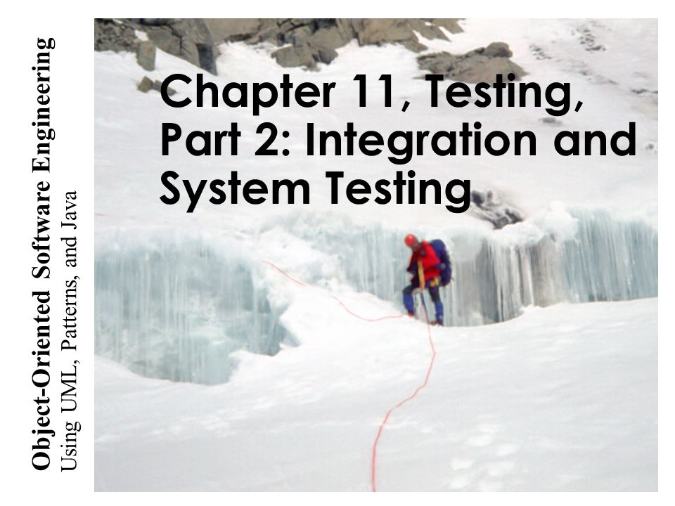 Using UML, Patterns, and Java Object-Oriented Software Engineering Chapter 11, Testing, Part 2: Integration and System Testing