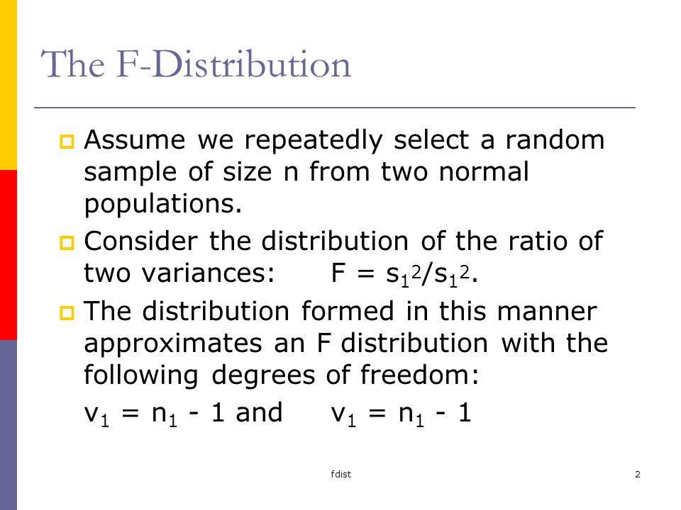 fdist2 The F-Distribution Assume we repeatedly select a random sample of size n from two normal populations.