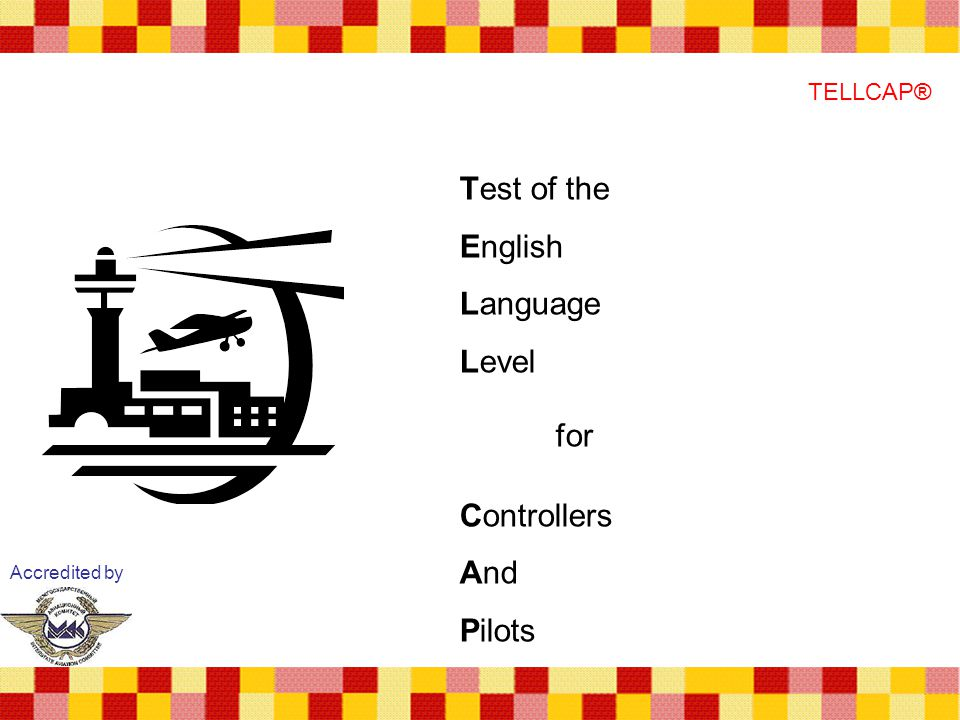 Accredited by TELLCAP® Test of the English Language Level for Controllers And Pilots