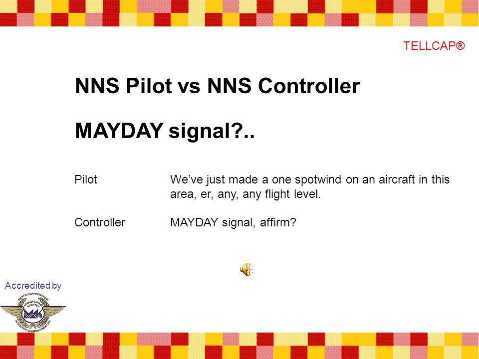 Accredited by TELLCAP® NNS Pilot vs NNS Controller MAYDAY signal?..