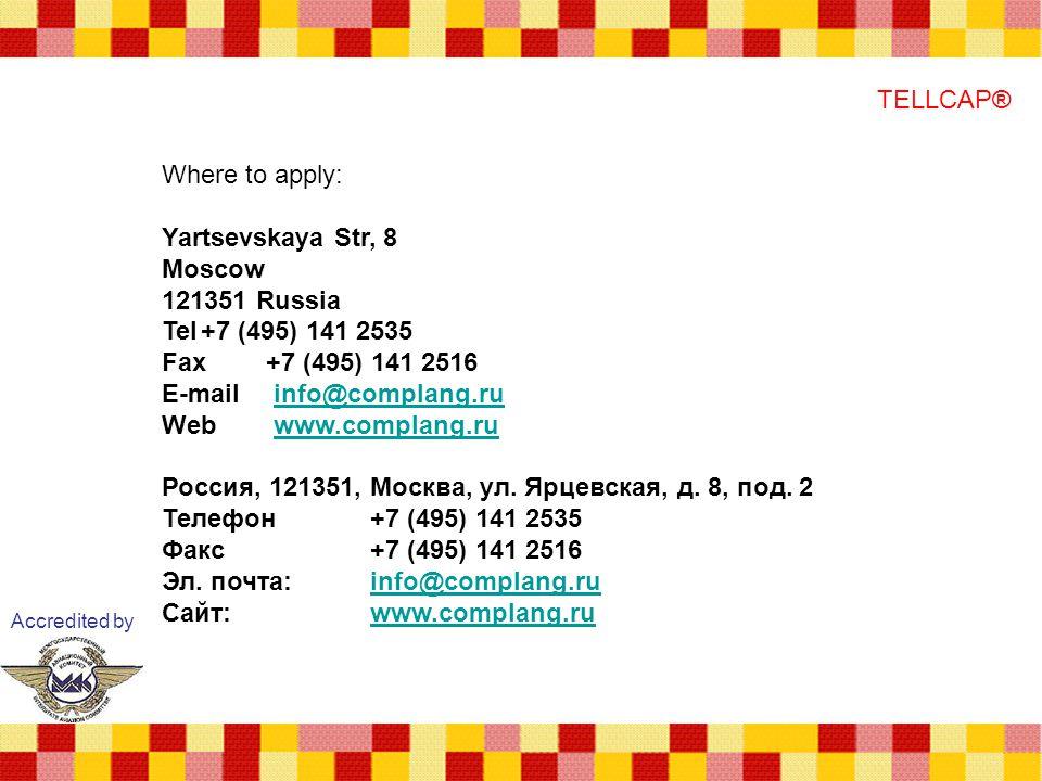 Accredited by TELLCAP® Where to apply: Yartsevskaya Str, 8 Moscow 121351 Russia Tel+7 (495) 141 2535 Fax +7 (495) 141 2516 E-mail info@complang.ruinfo@complang.ru Web www.complang.ruwww.complang.ru Россия, 121351, Москва, ул.