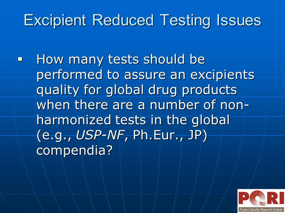 Excipient Reduced Testing Issues How many tests should be performed to assure an excipients quality for global drug products when there are a number o