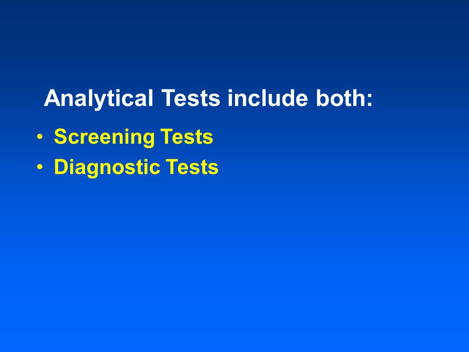 Analytical Tests include both: Screening Tests Diagnostic Tests