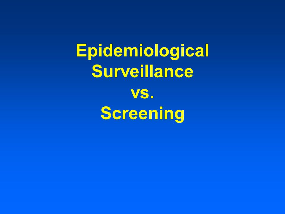 Epidemiological Surveillance vs. Screening