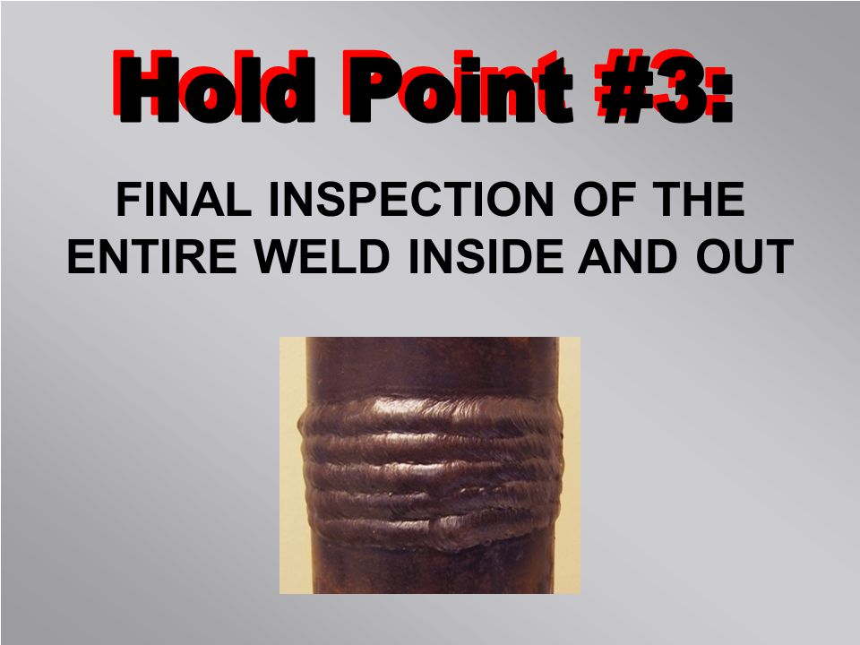 FINAL INSPECTION OF THE ENTIRE WELD INSIDE AND OUT