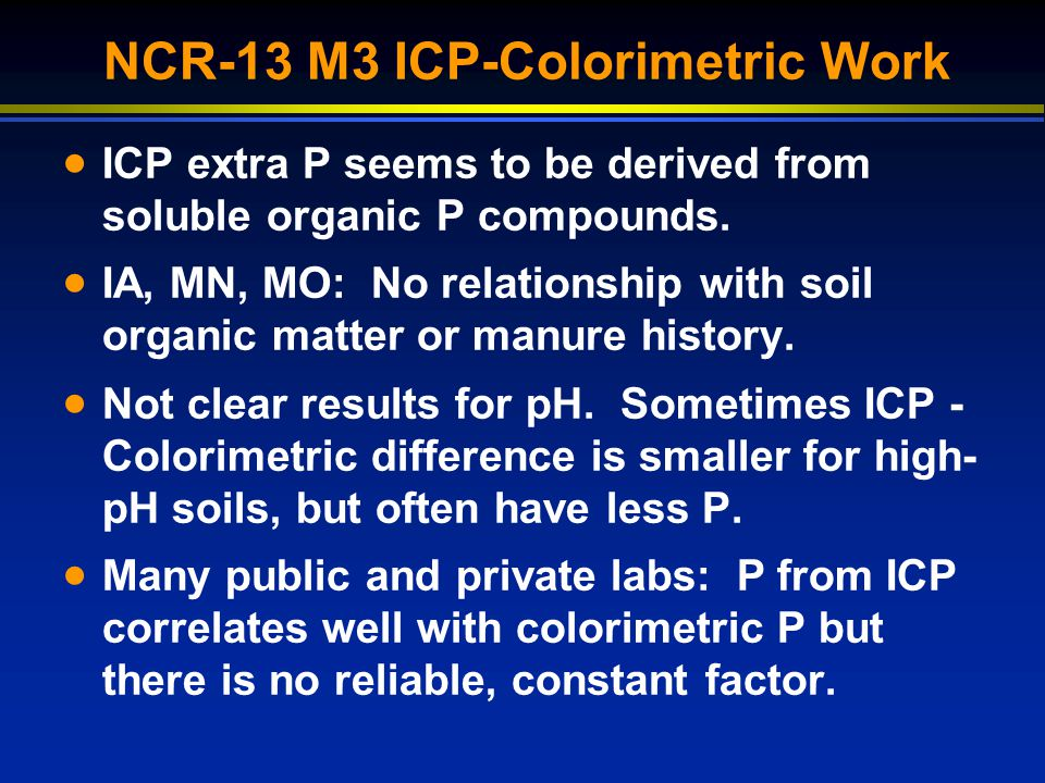 NCR-13 M3 ICP-Colorimetric Work ICP extra P seems to be derived from soluble organic P compounds. IA, MN, MO: No relationship with soil organic matter