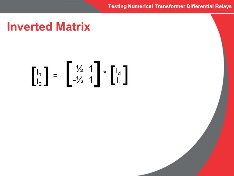 Testing Numerical Transformer Differential Relays Inverted Matrix I1I2I1I2 [] = ½ 1 -½ 1 [ ] * IdIrIdIr []