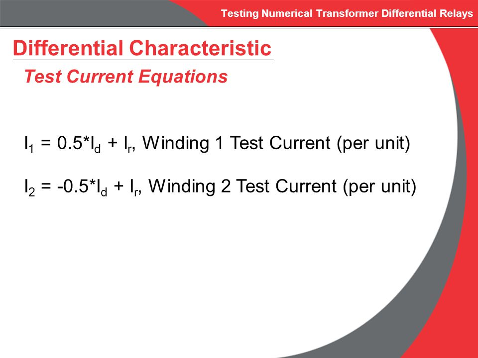 Testing Numerical Transformer Differential Relays Differential Characteristic Test Current Equations I 1 = 0.5*I d + I r, Winding 1 Test Current (per