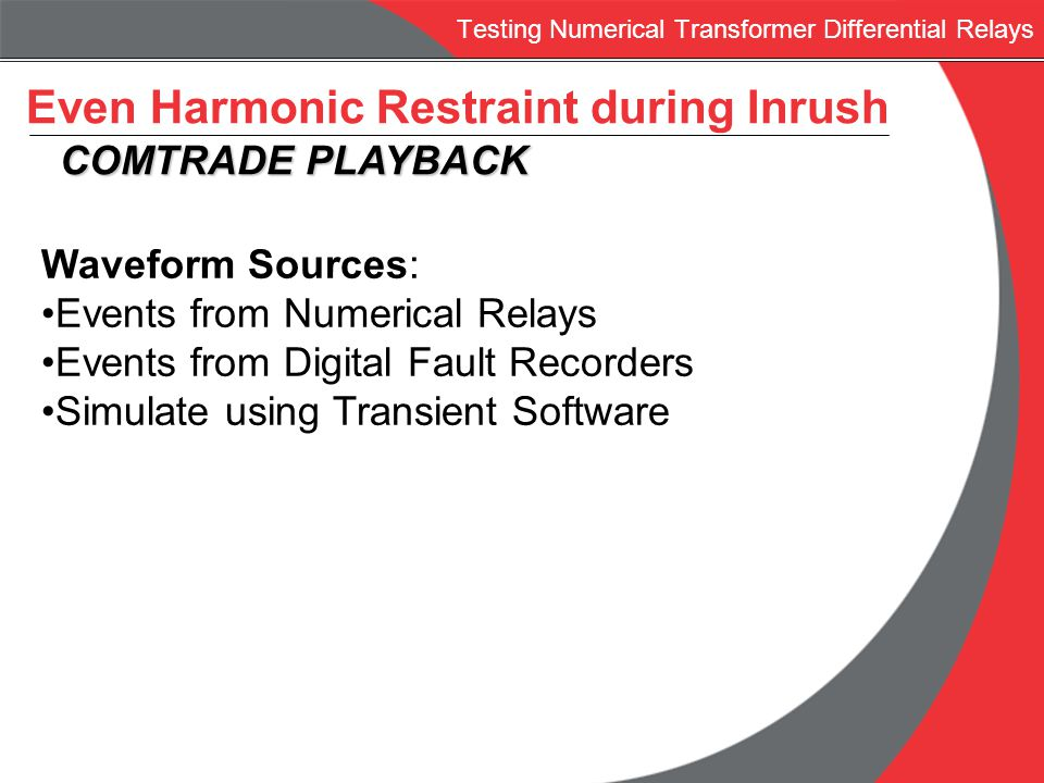 Testing Numerical Transformer Differential Relays Even Harmonic Restraint during Inrush COMTRADE PLAYBACK COMTRADE PLAYBACK Waveform Sources: Events f