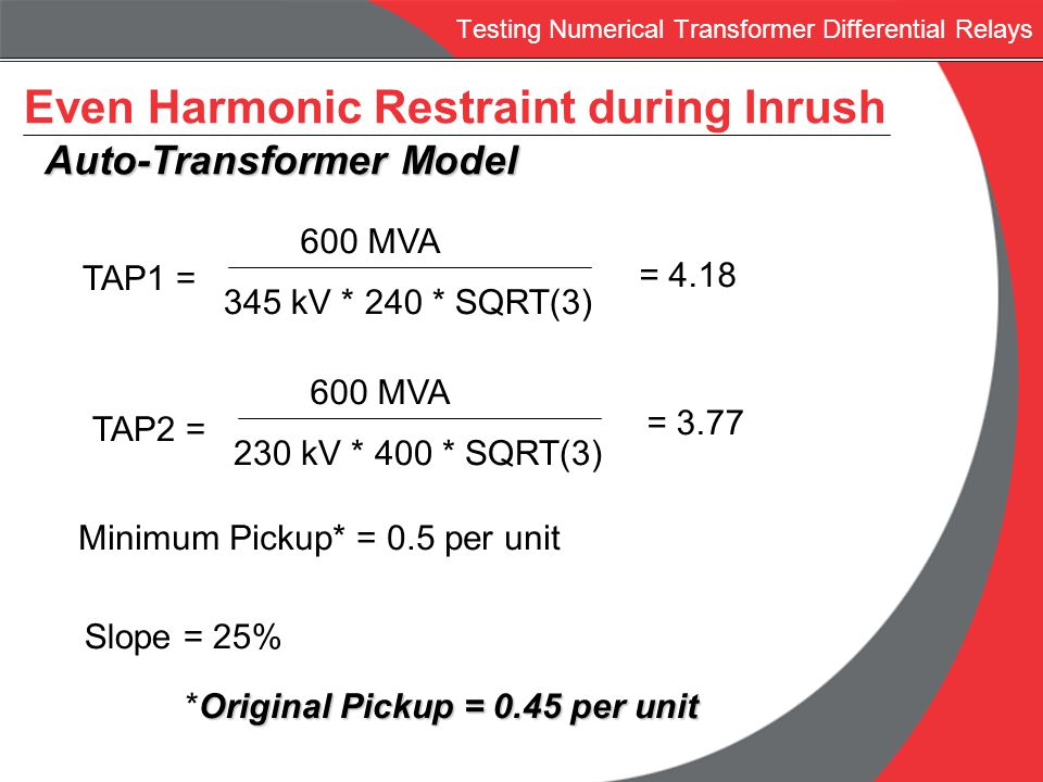 Testing Numerical Transformer Differential Relays Even Harmonic Restraint during Inrush Auto-Transformer Model Auto-Transformer Model TAP1 = 600 MVA 3