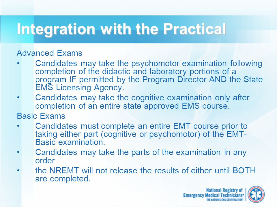 Integration with the Practical Advanced Exams Candidates may take the psychomotor examination following completion of the didactic and laboratory port