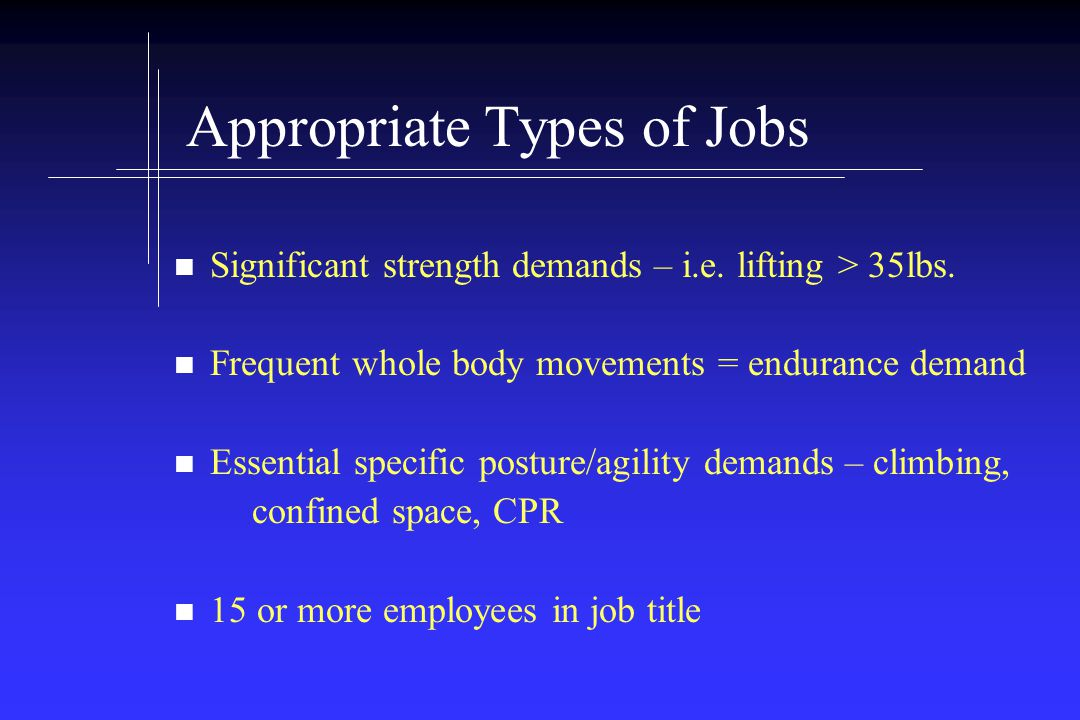 Appropriate Types of Jobs Significant strength demands – i.e.