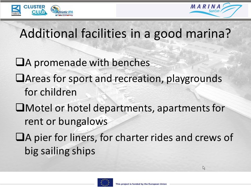 Additional facilities in a good marina? A promenade with benches Areas for sport and recreation, playgrounds for children Motel or hotel departments,