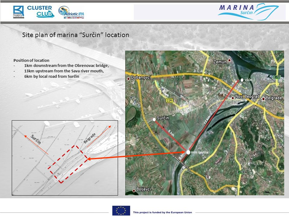 Belgrade Surčin Site plan of marina Surčin location Position of location -1km downstream from the Obrenovac bridge, -13km upstream from the Sava river mouth, -6km by local road from Surčin