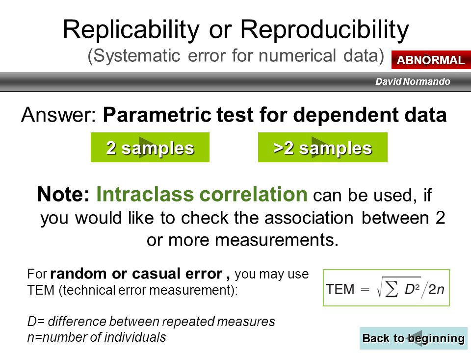 David Normando Answer: Parametric test for dependent data Note: Intraclass correlation can be used, if you would like to check the association between