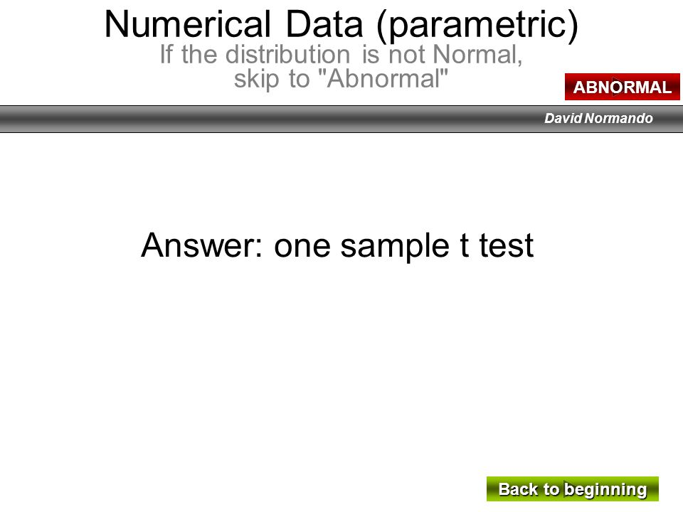 David Normando Answer: Independent t test or ANOVA.