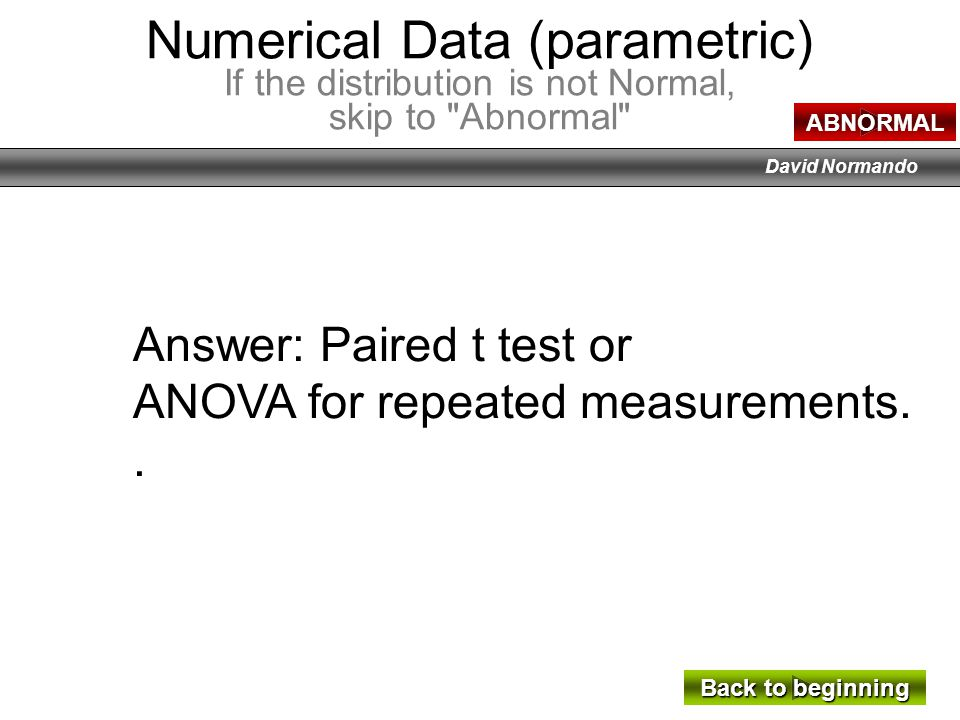 David Normando Answer: Analysis of Variance (ANOVA) or MANOVA (Multiple Analysis of Variance), if you have >1 variable.