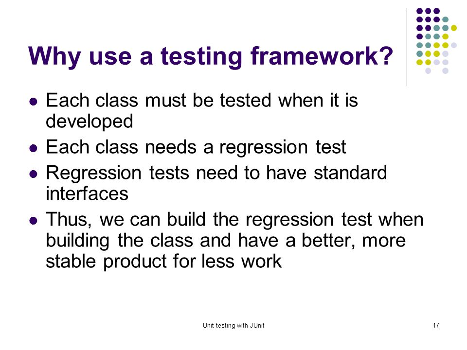 Unit testing with JUnit16 What is a testing framework.